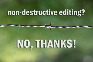 "barbed wire on green background: ""Non-destructive editing? No, thanks!"""